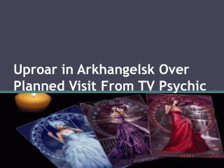Uproar in Arkhangelsk Over Planned Visit From TV Psychic