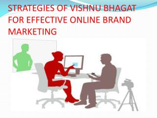 STRATEGIES OF VISHNU BHAGAT FOR EFFECTIVE ONLINE BRAND MARKE