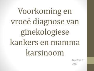 Voorkoming en vroe  diagnose van ginekologiese kankers en mamma karsinoom
