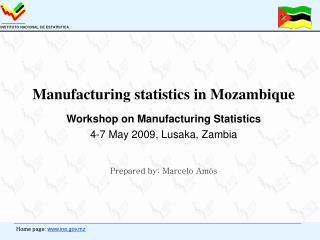 Manufacturing statistics in Mozambique   Workshop on Manufacturing Statistics  4-7 May 2009, Lusaka, Zambia    Prepared