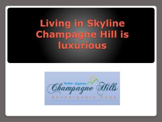 Living in Skyline Champagne Hill is luxurious