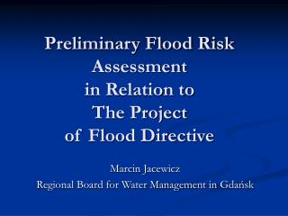 Preliminary Flood Risk Assessment in Relation to The Project of Flood Directive