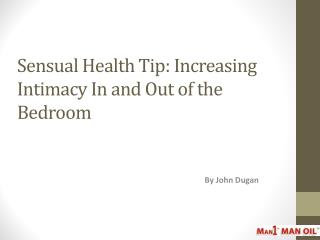 Sensual Health Tip - Increasing Intimacy In and Out
