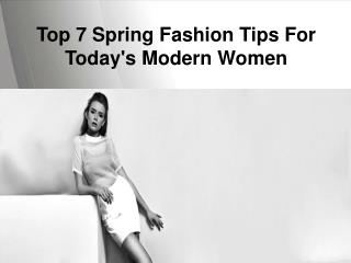 Top 7 Spring Fashion Tips For Today's Modern Women