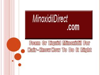 Foam Or Liquid Minoxidil For Hair- Know How To Do It Right