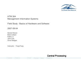 HTM 304 Management Information Systems  Field Study : Basics of Hardware and Software  2007-09-04  Daniel Olsson Brett C
