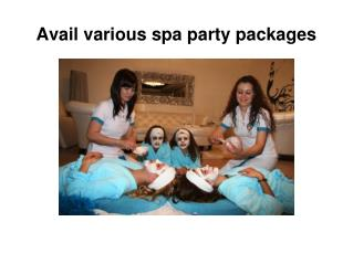 Avail various spa party packages