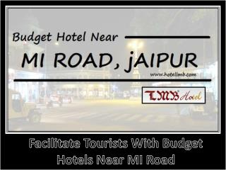 Facilitate Tourists with budget Hotels neat MI Road, Jaipur