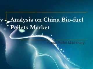 Analysis on China Bio-fuel Pellets Market