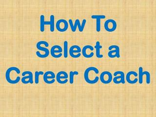 How To  Select a Career Coach