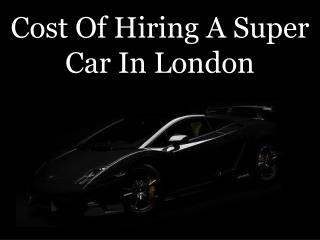 Cost Of Hiring A Super Car In London