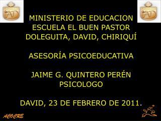 MINISTERIO DE EDUCACION ESCUELA EL BUEN PASTOR DOLEGUITA, DAVID, CHIRIQU   ASESOR A PSICOEDUCATIVA  JAIME G. QUINTERO PE