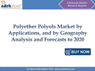 Aarkstore - Polyether Polyols Market by Applications