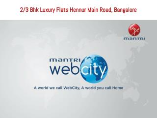 Mantri Webcity Hennur Road Bangalore # Call-9999684905
