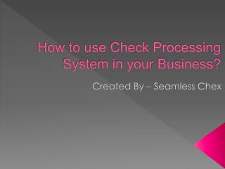 How to use Check Processing System in your Business?