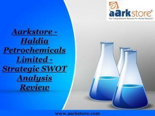 Aarkstore - Haldia Petrochemicals Limited - Strategic SWOT A
