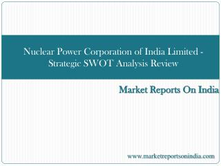 Nuclear Power Corporation of India Limited - Strategic SWOT