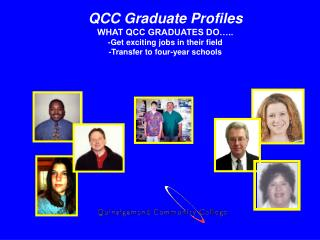 QCC Graduate Profiles WHAT QCC GRADUATES DO .. -Get exciting jobs in their field -Transfer to four-year schools