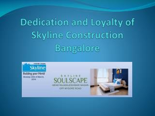 Dedication and Loyalty of Skyline Construction Bangalore