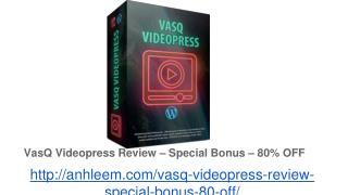 VasQ Videopress Review