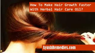 How To Make Hair Growth Faster With Herbal Hair Care Oil?