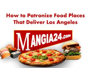 How to Patronize Food Places That Deliver Los Angeles