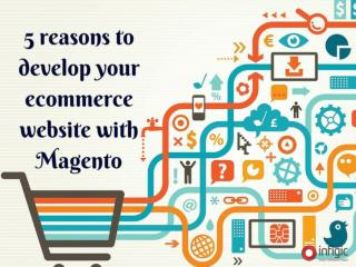 5 reason to develop your ecommerce website with Magento