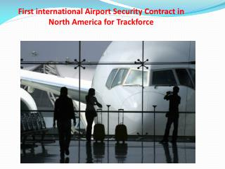 First international Airport Security Contract in North Ameri