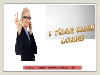 1 Year Cash Loans- Affordable Monetary Assistance