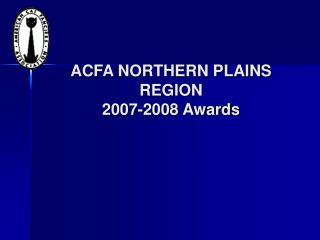 ACFA NORTHERN PLAINS REGION 2007-2008 Awards