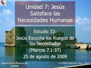 Estudio 33:  Jes s Escucha los Ruegos de los Necesitados Marcos 7.1-37  25 de agosto de 2009