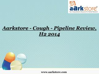 Aarkstore - Cough - Pipeline Review, H2 2014