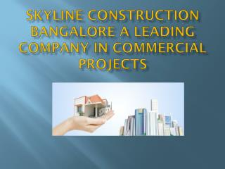 Skyline Construction Bangalore a leading company in commerci