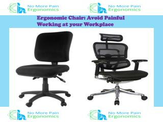 Ergonomic Chair: Avoid Painful Working at your Workplace