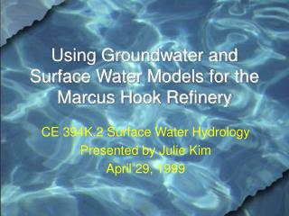 Using Groundwater and Surface Water Models for the Marcus Hook Refinery