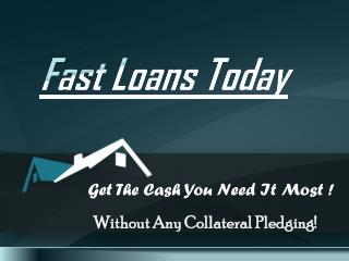 Fast Loans Today- Quick Financial Support For Any Emergency