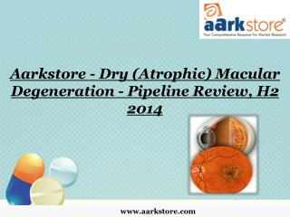 Aarkstore - Dry (Atrophic) Macular Degeneration - Pipeline R