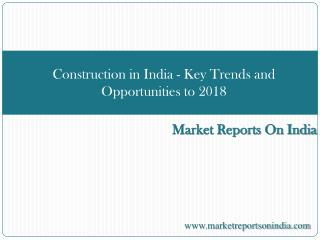 Construction in India - Key Trends and Opportunities to 2018