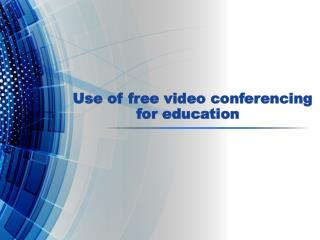 Use of free video conferencing for education