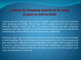 Looking for Shopping experience By using Coupon as well as D