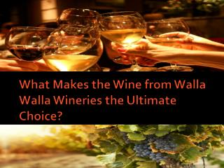 What Makes the Wine from Walla Walla Wineries the Ultimate C