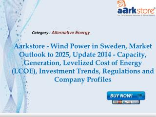 Aarkstore - Wind Power in Sweden, Market Outlook to 2025