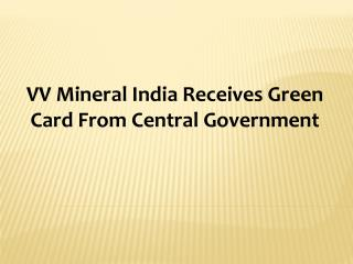 VV Mineral India Receives Green Card From Central Government