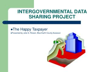 The Happy Taxpayer Presented by Julie G. Roisen, Blue Earth County Assessor