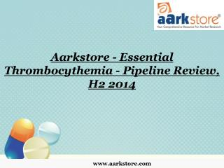 Aarkstore - Essential Thrombocythemia - Pipeline Review, H2