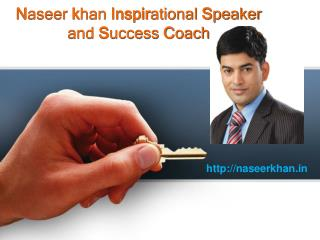 Best inspirational speaker and success coach- Naseer Khan