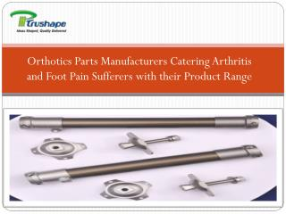 Orthotics Parts Manufacturers Catering Arthritis and Foot Pa