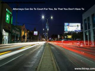 Attorneys Can Go To Court For You, So That You Don't Have To