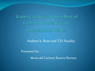 A meta-analysis of the effect of Common Currencies on International Trade.