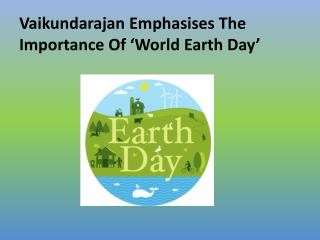 Vaikundarajan Emphasises The Importance Of �World Earth Day�